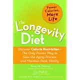 The Longevity Diet: Discover Calorie Restriction - the Only Proven Way to Slow the Aging Process and Maintain Peak Vitalityby Brian M. Delaney