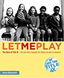 cover of Let Me Play : The Story of Title IX: The Law That Changed the Future of Girls in America (Jane Addam