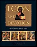 img - for Icon and Devotion: Sacred Spaces in Imperial Russia book / textbook / text book
