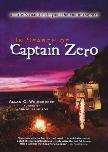 Download In Search of Captain Zero: A Surfer's Road Trip Beyond the End of the Road