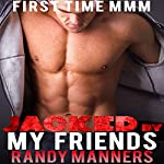 Jacked by My Friends: MMM Menage Gay Straight Guy | Randy Manners