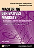 Francesca Taylor Mastering Derivatives Markets: A Step-by-Step Guide to the Products, Applications and Risks (Financial Times Series)