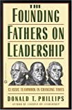 The Founding Fathers on Leadership: Classic Teamwork in Changing Times (0446674257) by Phillips, Donald T.