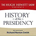 History of the Presidency Audiobook by  The Hugh Hewitt Show Narrated by Hugh Hewitt