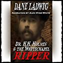 Dr. H.H. Holmes and The Whitechapel Ripper (       UNABRIDGED) by Dane Ladwig Narrated by Alex Hyde-White, Punch Audio