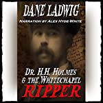 Dr. H.H. Holmes and The Whitechapel Ripper | Dane Ladwig