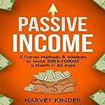 Passive Income: 5 Proven Methods & Mindsets to Make $500-$10000 a Months in 45 Days | Harvey Kinder