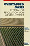 Overtapped Oasis: Reform Or Revolution For Western Water (0933280750) by Reisner, Marc