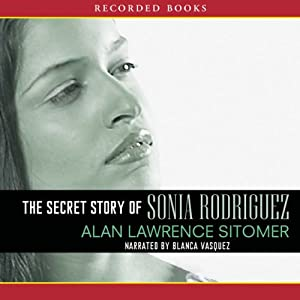 The Secret Story of Sonia Rodriquez | [Alan Sitomer]