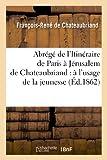 img - for Abrege de L Itineraire de Paris a Jerusalem de Chateaubriand: A L Usage de La Jeunesse (French Edition) book / textbook / text book
