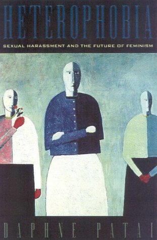 Heterophobia: Sexual Harassment and the Future of Feminism (American Intellectual Culture): Daphne Patai: 9780847689880: Amazon.com: Books