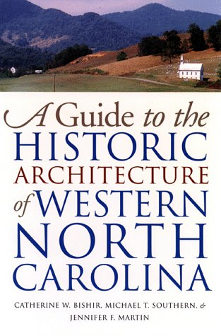 A Guide to the Historic Architecture of Western North Carolina, Catherine W. Bishir & Jennifer F. Martin