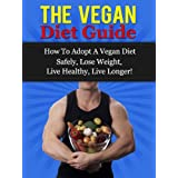 The Vegan Diet Guide - How To Adopt A Vegan Diet Safely, Lose Weight, Live Healthy, Live Longer! ~ Daniel Adam