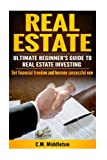 img - for Real Estate Investor's Guide: Real Estate Investing for Beginners.: How You Can Make Money and Become Financially Free. Investing in Real Estate, Real Estate Flipping, Buying and Selling Houses. book / textbook / text book