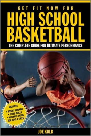Get Fit Now for High School Basketball: Strength and Conditioning for Ultimate Performance on the Court