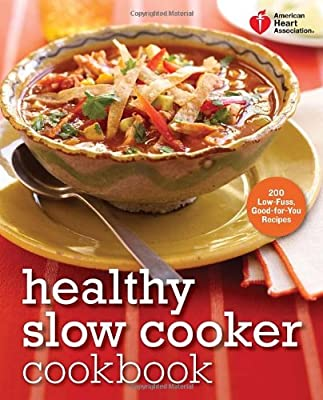 American Heart Association Healthy Slow Cooker Cookbook 200 Low-fuss Good-for-you Recipes American Heart Association Cookbook