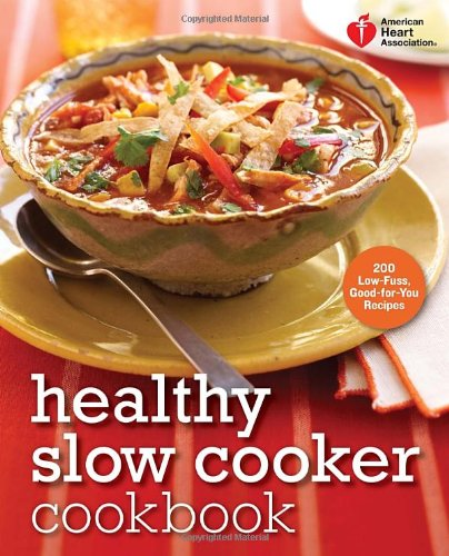 American Heart Association Healthy Slow Cooker Cookbook: 200 Low-Fuss, Good-for-You Recipes (Diabetic Crock Pot Cookbook compare prices)