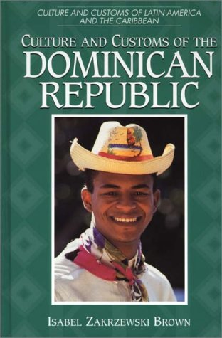 Culture and Customs of the Dominican Republic (Culture and Customs of Latin America and the Caribbean)