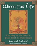 Wicca For Life: The Way of the Craft-From Birth to Summerland (0806522755) by Buckland, Raymond
