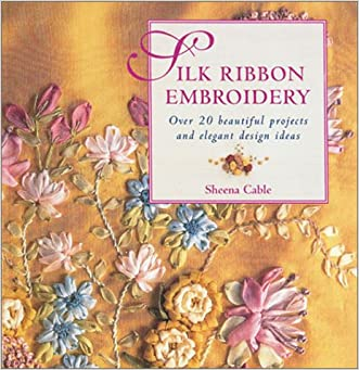 Silk Ribbon Embroidery: Over 20 Beautiful Projects and Elegant Design Ideas