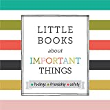 Little Books About Important Things: Feelings, Friendship, Safety