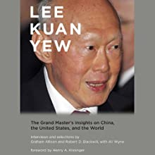 Lee Kuan Yew: The Grand Master's Insights on China, United States, and the World (       UNABRIDGED) by Graham Allison, Robert D. Blackwell, Ali Wyne Narrated by Michael McConnohie, Francis Chau