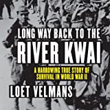 img - for Long Way Back to the River Kwai: A Harrowing True Story of Survival in World War II book / textbook / text book
