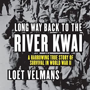 Long Way Back to the River Kwai: A Harrowing True Story of Survival in World War II | [Loet Velmans]
