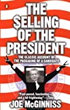 The Selling of the President: The Classical Account of the Packaging of a Candidate (0140112405) by McGinniss, Joe