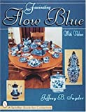 Fascinating Flow Blue (A Schiffer Book for Collectors) (076430335X) by Snyder, Jeffrey B.