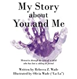 My Story about You and Me: Memories through the eyes of a child who has lost a sibling or friend