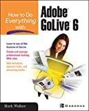 How to Do Everything with Adobe GoLive X (0072195533) by Mark Walker