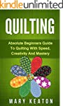 Quilting: Absolute Beginners Guide to...