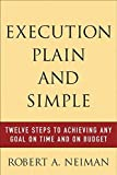 img - for Execution Plain and Simple: Twelve Steps to Achieving Any Goal on Time and On Budget by Neiman, Robert, Neiman , Robert 1st edition (2004) Paperback book / textbook / text book