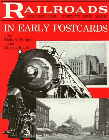 Railroads In Early Postcards, Volume 1, Palmer, Richard, and Harvey Roehl