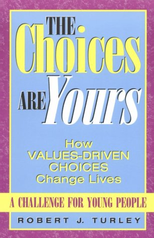 The Choices Are Yours: How Values-Driven Choices Change Lives