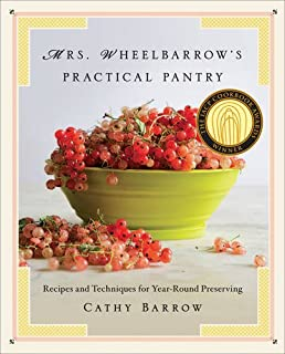 Book Cover: Mrs. Wheelbarrow's Practical Pantry: Recipes and Techniques for Year-Round Preserving