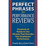 Perfect Phrases for Performance Reviews : Hundreds of Ready-to-Use Phrases That Describe Your Employees' Performance ~ Robert Bacal