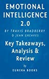 Emotional Intelligence 2.0: by Travis Bradberry and Jean Greaves | Key Takeaways, Analysis & Review