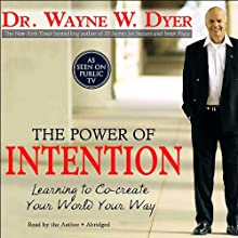 The Power of Intention: Learning to Co-Create Your World Your Way Audiobook by Dr. Wayne W. Dyer Narrated by Dr. Wayne W. Dyer