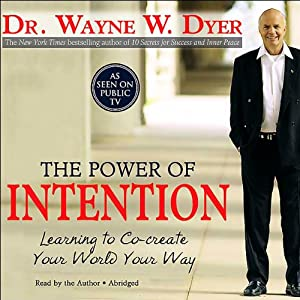 The Power of Intention: Learning to Co-Create Your World Your Way | [Dr. Wayne W. Dyer]