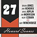 27: A History of the 27 Club Through the Lives of Brian Jones, Jimi Hendrix, Janis Joplin, Jim Morrison, Kurt Cobain, and Amy Winehouse (       UNABRIDGED) by Howard Sounes Narrated by Todd McLaren