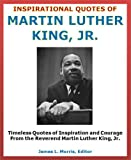 Great Quotes: Inspirational Quotes of Martin Luther King, Jr. - Quotes of Inspiration and Courage From the Reverend Martin Luther King, Jr. (Motivational Quotes)