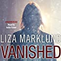 Vanished Audiobook by Liza Marklund Narrated by India Fisher