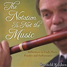 The Notation is Not the Music: Reflections on Early Music Practice and Performance, Publications of the Early Music Institute (       UNABRIDGED) by Barthold Kuijken Narrated by Rich Grimshaw