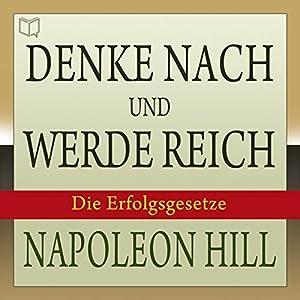 Denke nach und werde reich: Die Erfolgsgesetze [Think and Grow Rich: German Edition]