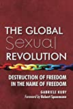img - for The Global Sexual Revolution: Destruction of Freedom in the Name of Freedom book / textbook / text book