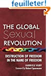The Global Sexual Revolution: Destruc...
