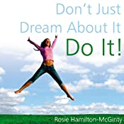 Don't Just Dream About It: Do It! | [Rosie Hamilton-McGinty]