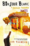 img - for Bonjour Blanc: A Journey Through Haiti book / textbook / text book